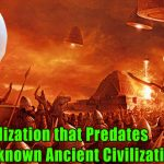 Civilization that Predates all other known Ancient Civilizations 150x150 - Rewrite the Book: A Civilization That Predates All Known Ancient Civilizations that Exist on Earth