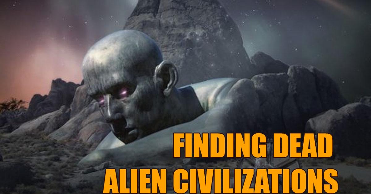 alien dead - HARVARD PROF: FINDING DEAD ALIEN CIVILIZATIONS COULD SAVE HUMANS