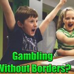 Gambling Without Borders 150x150 - Analysis: Gambling Without Borders?